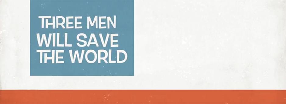 Three Men Will Save The World